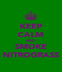 KEEP CALM AND SMOKE NITROGRASS - Personalised Poster A4 size