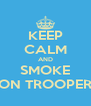 KEEP CALM AND SMOKE ON TROOPER - Personalised Poster A4 size
