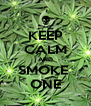 KEEP CALM AND SMOKE  ONE - Personalised Poster A4 size