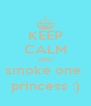 KEEP CALM AND smoke one  princess :) - Personalised Poster A4 size