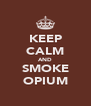 KEEP CALM AND SMOKE OPIUM - Personalised Poster A4 size