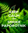 KEEP CALM AND SMOKE PAPOROTNIK - Personalised Poster A4 size
