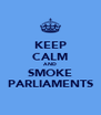 KEEP CALM AND SMOKE PARLIAMENTS - Personalised Poster A4 size