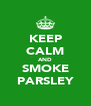 KEEP CALM AND SMOKE PARSLEY - Personalised Poster A4 size