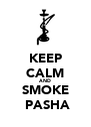 KEEP CALM AND SMOKE  PASHA - Personalised Poster A4 size