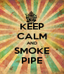 KEEP CALM AND SMOKE PIPE - Personalised Poster A4 size