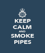 KEEP CALM AND SMOKE PIPES - Personalised Poster A4 size