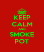 KEEP CALM AND SMOKE POT - Personalised Poster A4 size