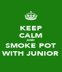 KEEP CALM AND SMOKE POT WITH JUNIOR - Personalised Poster A4 size