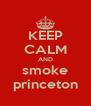KEEP CALM AND smoke princeton - Personalised Poster A4 size