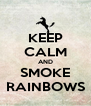 KEEP CALM AND SMOKE RAINBOWS - Personalised Poster A4 size