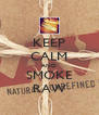KEEP CALM AND SMOKE RAW - Personalised Poster A4 size