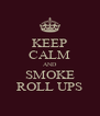 KEEP CALM AND SMOKE ROLL UPS - Personalised Poster A4 size