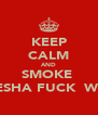 KEEP CALM AND SMOKE  SHEESHA FUCK  WEED  - Personalised Poster A4 size