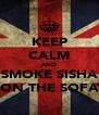 KEEP CALM AND SMOKE SISHA ON THE SOFA - Personalised Poster A4 size