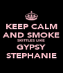 KEEP CALM AND SMOKE SKITTLES LIKE GYPSY STEPHANIE - Personalised Poster A4 size