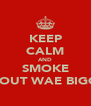 KEEP CALM AND SMOKE SNOUT WAE BIGGIE - Personalised Poster A4 size