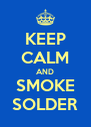 KEEP CALM AND SMOKE SOLDER - Personalised Poster A4 size
