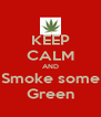 KEEP CALM AND Smoke some Green - Personalised Poster A4 size