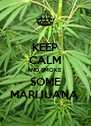 KEEP CALM AND SMOKE  SOME MARIJUANA  - Personalised Poster A4 size