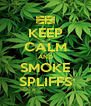 KEEP CALM AND SMOKE SPLIFFS - Personalised Poster A4 size