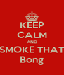 KEEP CALM AND SMOKE THAT Bong - Personalised Poster A4 size