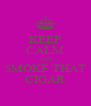 KEEP CALM AND SMOKE THAT CIGAR - Personalised Poster A4 size