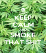 KEEP CALM AND SMOKE THAT SHIT - Personalised Poster A4 size