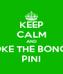 KEEP CALM AND SMOKE THE BONG OF PINI - Personalised Poster A4 size