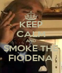 KEEP CALM AND SMOKE THE FIODENA - Personalised Poster A4 size