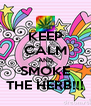 KEEP CALM AND SMOKE THE HERB!!! - Personalised Poster A4 size
