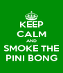 KEEP CALM AND SMOKE THE PINI BONG - Personalised Poster A4 size