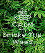 KEEP CALM AND Smoke THe Weed - Personalised Poster A4 size
