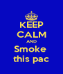 KEEP CALM AND Smoke  this pac - Personalised Poster A4 size
