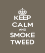 KEEP CALM AND SMOKE TWEED - Personalised Poster A4 size