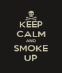 KEEP CALM AND SMOKE UP - Personalised Poster A4 size