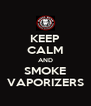 KEEP CALM AND SMOKE VAPORIZERS - Personalised Poster A4 size