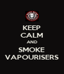 KEEP CALM AND SMOKE VAPOURISERS - Personalised Poster A4 size