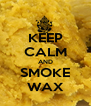 KEEP CALM AND SMOKE WAX - Personalised Poster A4 size