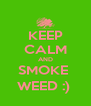 KEEP CALM AND SMOKE  WEED :)  - Personalised Poster A4 size