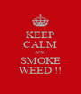 KEEP CALM AND SMOKE WEED !! - Personalised Poster A4 size