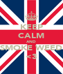 KEEP CALM AND SMOKE WEED <3 - Personalised Poster A4 size
