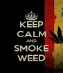 KEEP CALM AND SMOKE WEED - Personalised Poster A4 size