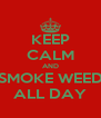 KEEP CALM AND SMOKE WEED ALL DAY - Personalised Poster A4 size