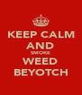 KEEP CALM AND SMOKE WEED BEYOTCH - Personalised Poster A4 size