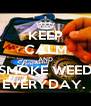 KEEP CALM AND SMOKE WEED EVERYDAY.  - Personalised Poster A4 size