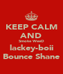 KEEP CALM AND Smoke WeeD lackey-boii Bounce Shane - Personalised Poster A4 size