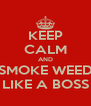 KEEP CALM AND SMOKE WEED LIKE A BOSS - Personalised Poster A4 size