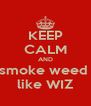 KEEP CALM AND smoke weed  like WIZ - Personalised Poster A4 size