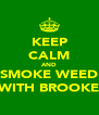 KEEP CALM AND SMOKE WEED WITH BROOKE - Personalised Poster A4 size